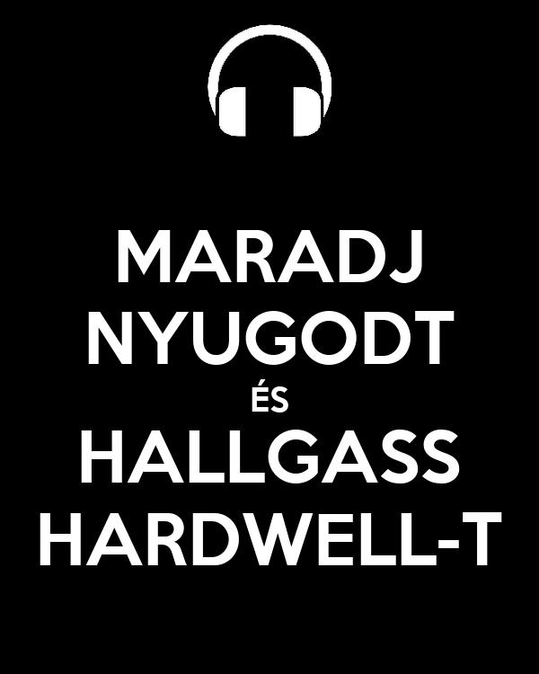 MARADJ NYUGODT ÉS HALLGASS HARDWELL-T