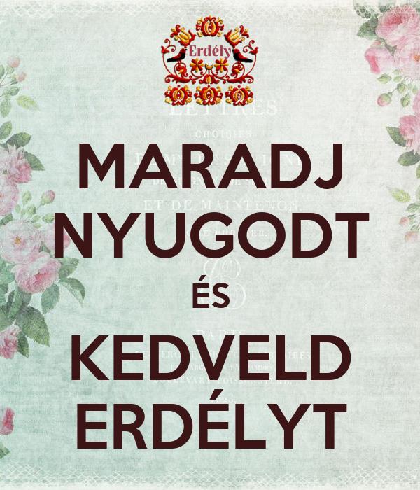 MARADJ NYUGODT ÉS KEDVELD ERDÉLYT