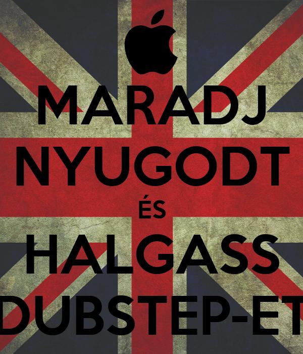 MARADJ NYUGODT ÉS HALGASS DUBSTEP-ET