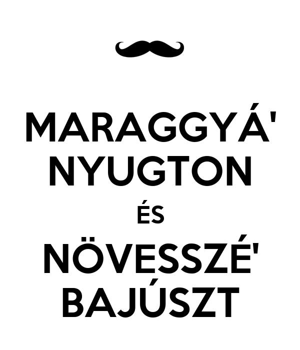 MARAGGYÁ' NYUGTON ÉS NÖVESSZÉ' BAJÚSZT