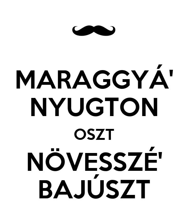 MARAGGYÁ' NYUGTON OSZT NÖVESSZÉ' BAJÚSZT