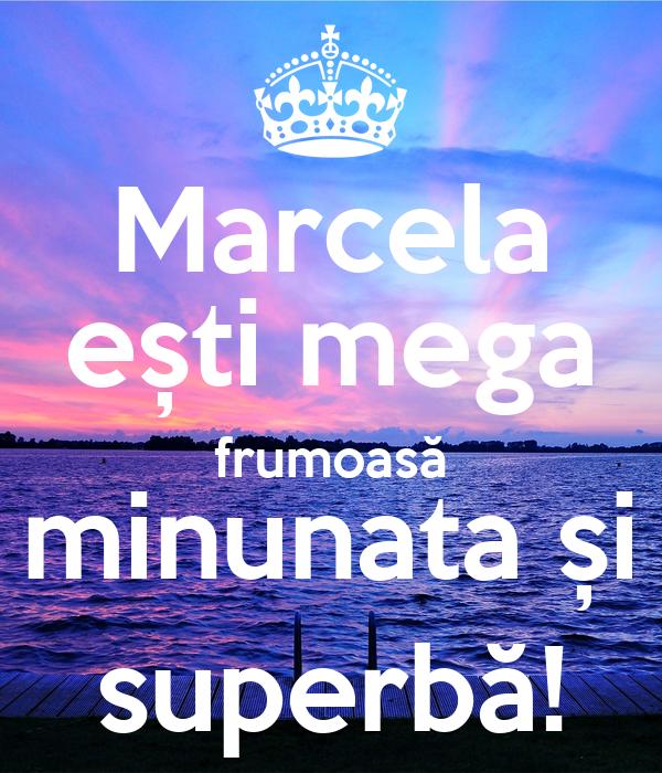 Marcela ești mega frumoasă minunata și superbă!