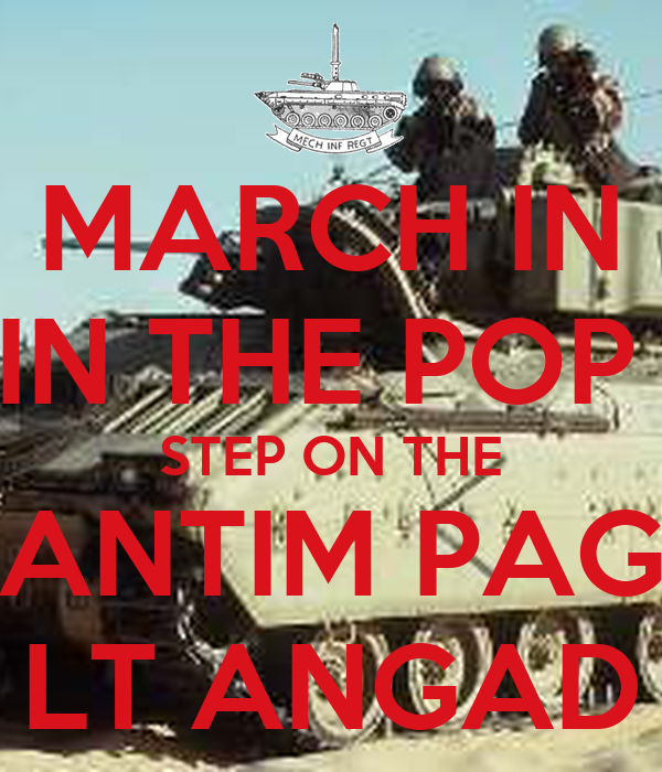 MARCH IN IN THE POP  STEP ON THE ANTIM PAG LT ANGAD