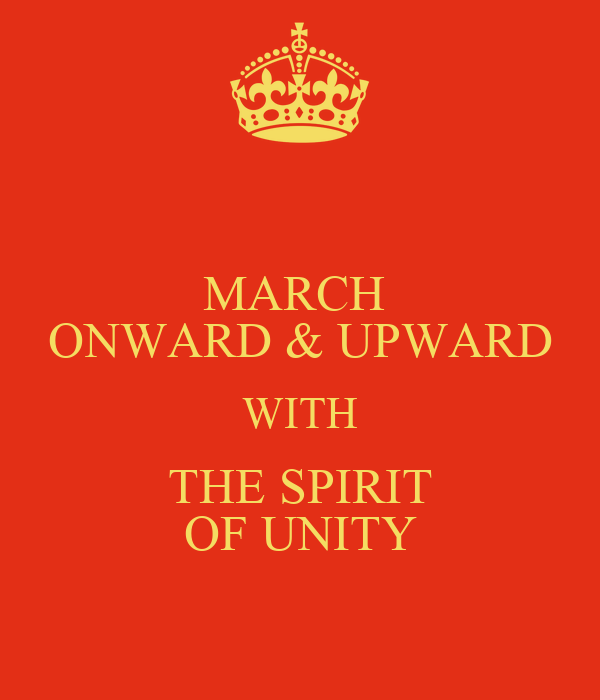 MARCH  ONWARD & UPWARD WITH THE SPIRIT OF UNITY