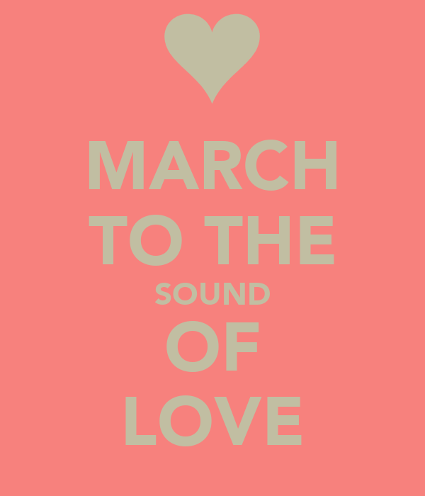 MARCH TO THE SOUND OF LOVE
