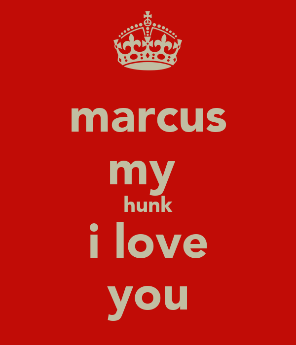 marcus my  hunk i love you