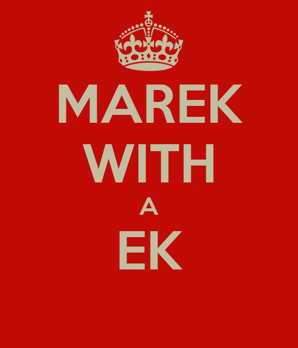 MAREK WITH A EK