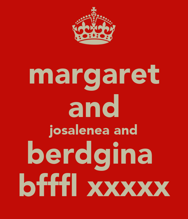 margaret and josalenea and berdgina  bfffl xxxxx