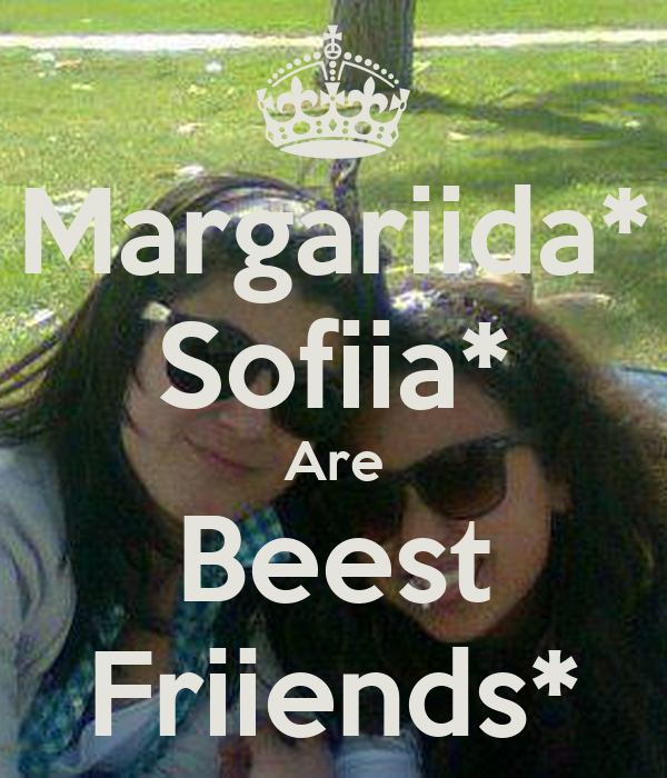 Margariida* Sofiia* Are Beest Friiends*