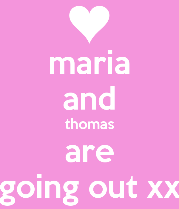 maria and thomas are going out xx