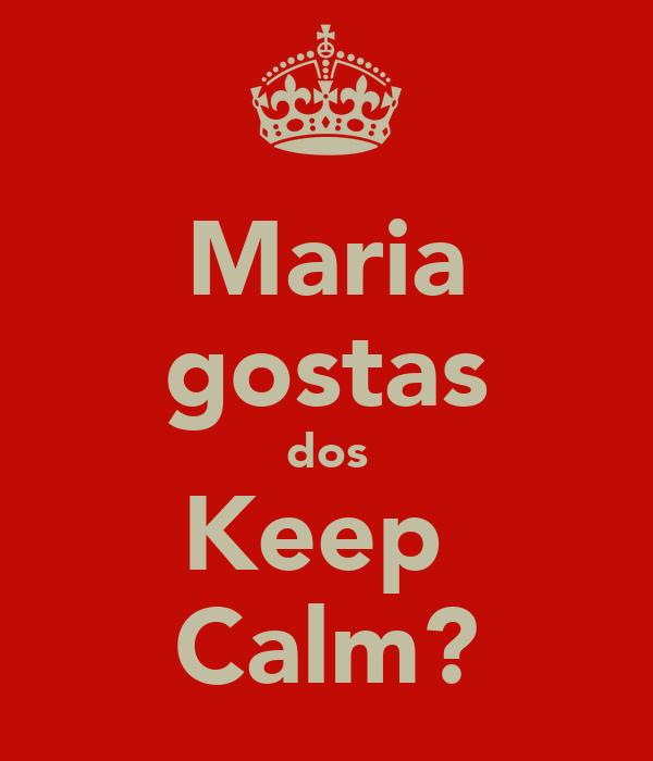 Maria gostas dos Keep  Calm?