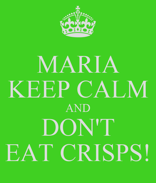 MARIA KEEP CALM AND DON'T EAT CRISPS!