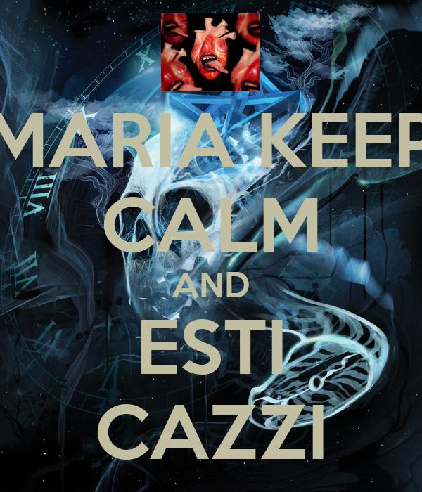 MARIA KEEP CALM AND ESTI CAZZI