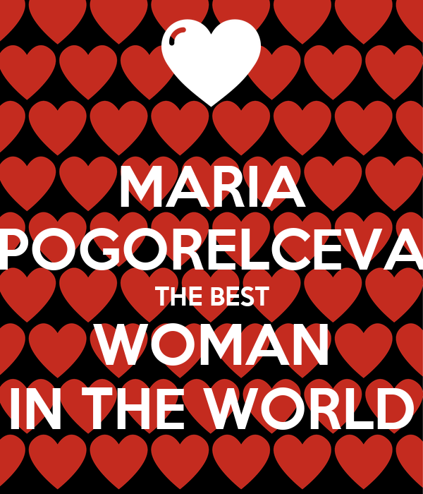 MARIA POGORELCEVA THE BEST WOMAN IN THE WORLD