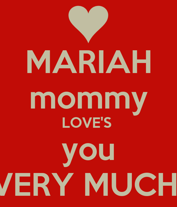 MARIAH mommy LOVE'S  you VERY MUCH!