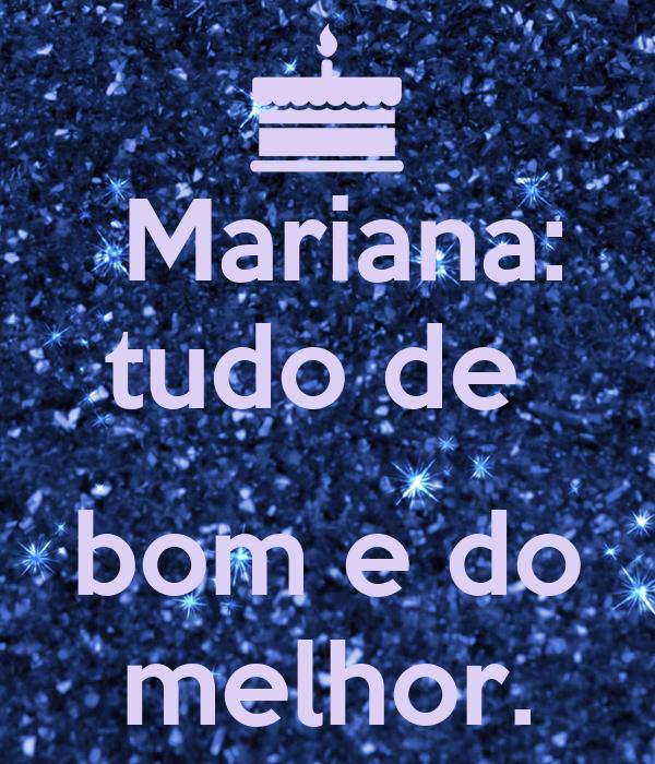 Mariana: tudo de   bom e do melhor.