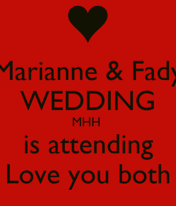 Marianne & Fady WEDDING MHH  is attending Love you both