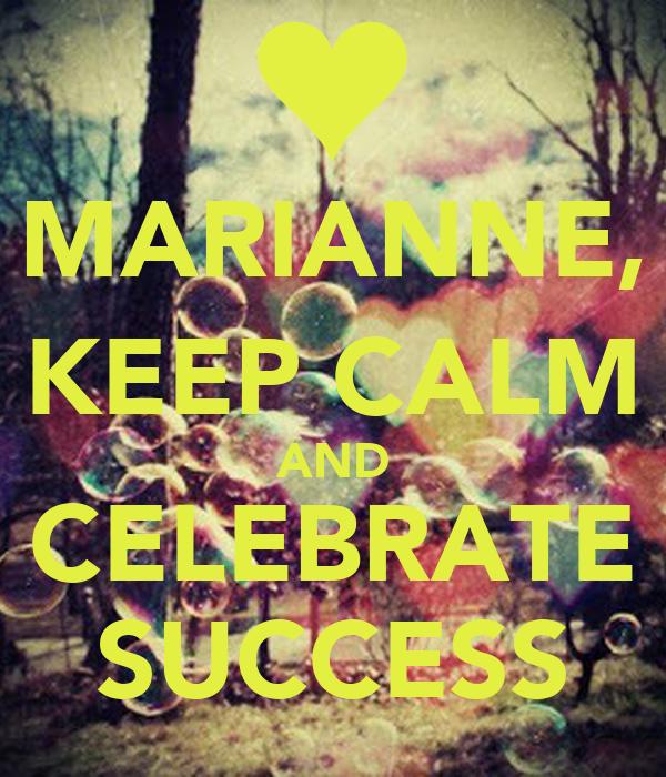 MARIANNE, KEEP CALM AND CELEBRATE SUCCESS