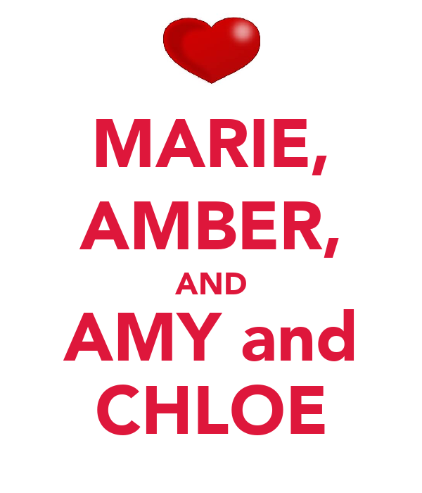 MARIE, AMBER, AND AMY and CHLOE