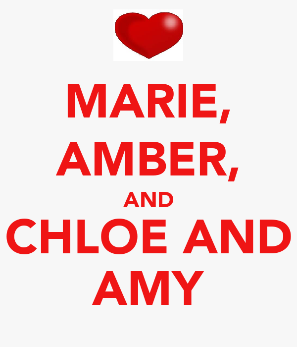 MARIE, AMBER, AND CHLOE AND AMY