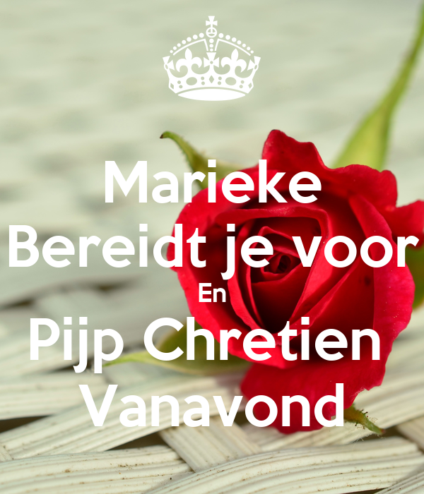 Marieke Bereidt je voor En Pijp Chretien  Vanavond