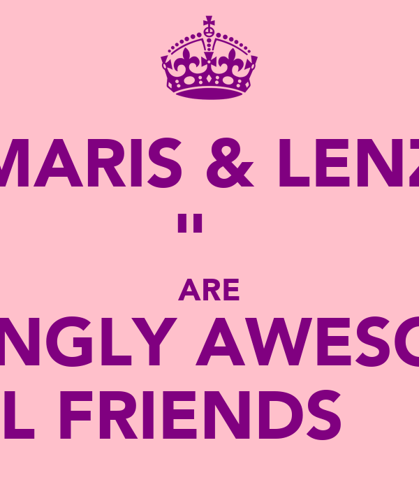 "MARIS & LENZ ♥♡‎​""̮‎​ړײ  ARE AMAZINGLY AWESOMELY  KWL FRIENDS ♥♡‎​""̮‎​"