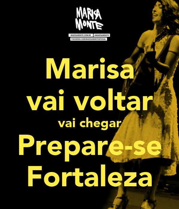Marisa vai voltar vai chegar Prepare-se Fortaleza