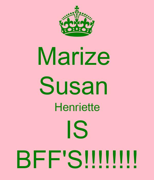Marize  Susan  Henriette IS BFF'S!!!!!!!!