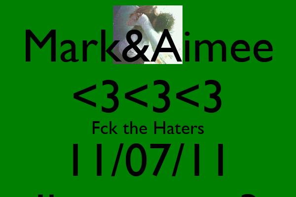 Mark&Aimee <3<3<3 Fck the Haters 11/07/11 Iloveyou <3
