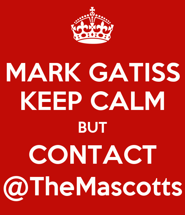 MARK GATISS KEEP CALM BUT CONTACT @TheMascotts