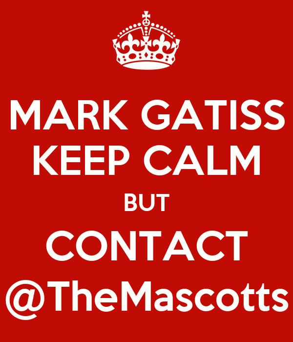 MARK GATISS KEEP CALM BUT CONTACT @TheMascotts