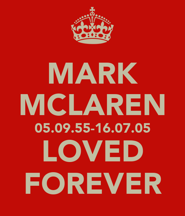 MARK MCLAREN 05.09.55-16.07.05 LOVED FOREVER