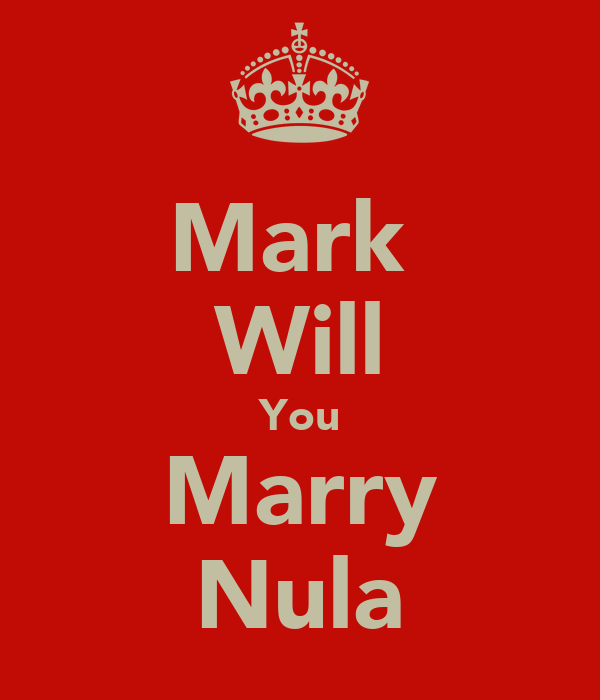 Mark  Will You Marry Nula