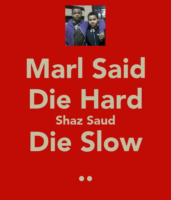 Marl Said Die Hard Shaz Saud Die Slow ..