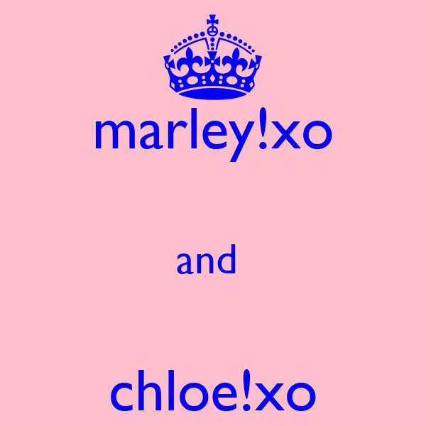 marley!xo  and   chloe!xo