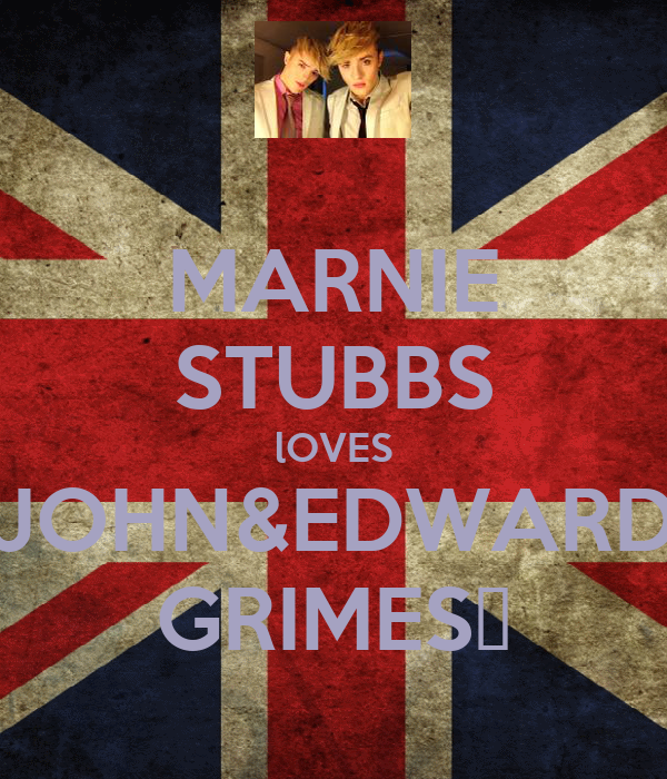 MARNIE STUBBS lOVES JOHN&EDWARD GRIMES♥