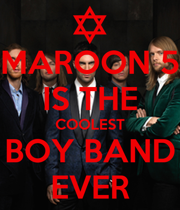 MAROON 5 IS THE COOLEST BOY BAND EVER