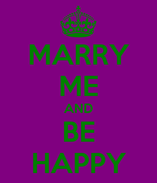 MARRY ME AND BE HAPPY