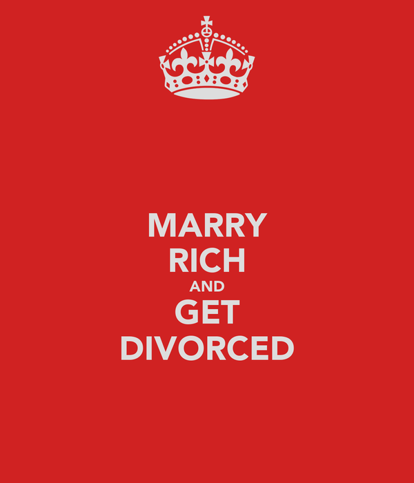 MARRY RICH AND GET DIVORCED