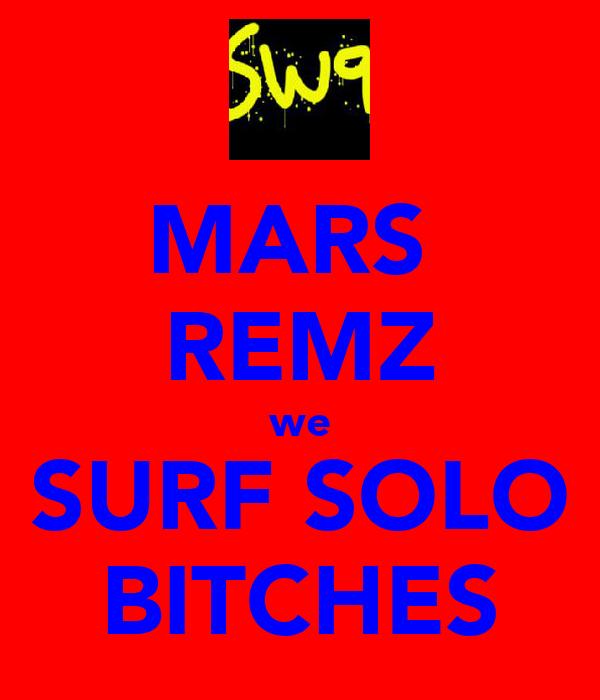 MARS  REMZ we SURF SOLO BITCHES