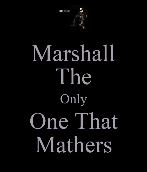 Marshall The Only One That Mathers