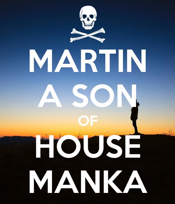 MARTIN A SON OF HOUSE MANKA