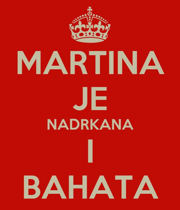 MARTINA JE NADRKANA I BAHATA