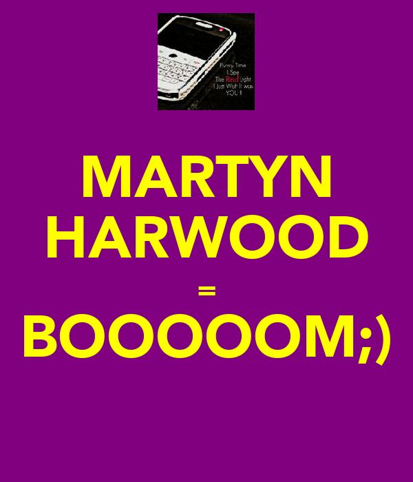 MARTYN HARWOOD = BOOOOOM;) ♥̲