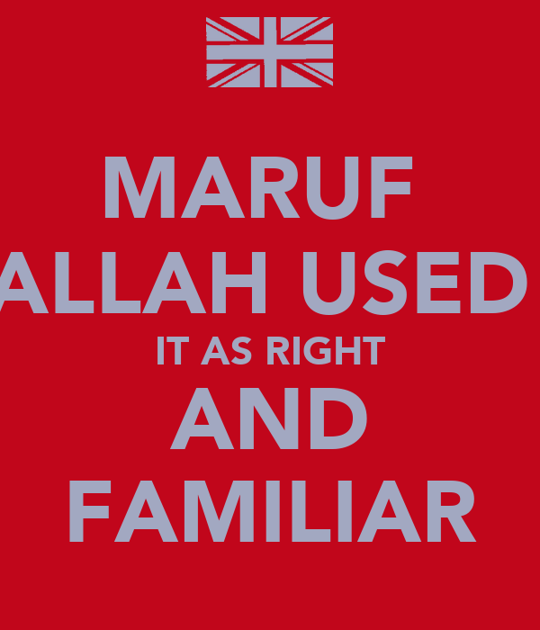 MARUF  ALLAH USED  IT AS RIGHT AND FAMILIAR