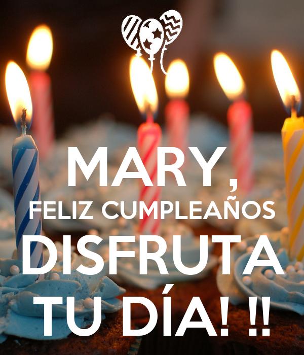 MARY, FELIZ CUMPLEAÑOS DISFRUTA TU DÍA! !!