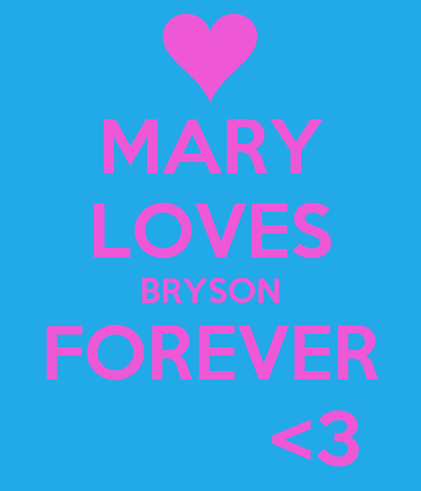 MARY LOVES BRYSON FOREVER           <3
