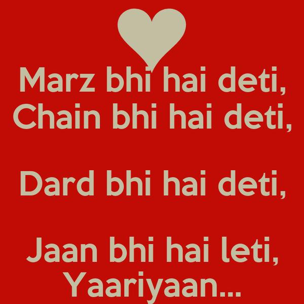 Marz bhi hai deti, Chain bhi hai deti, Dard bhi hai deti, Jaan bhi hai leti, Yaariyaan...