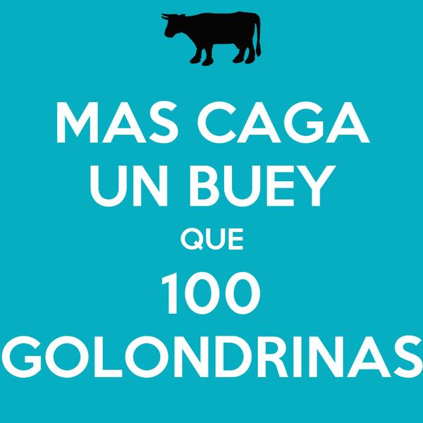 MAS CAGA UN BUEY QUE 100 GOLONDRINAS