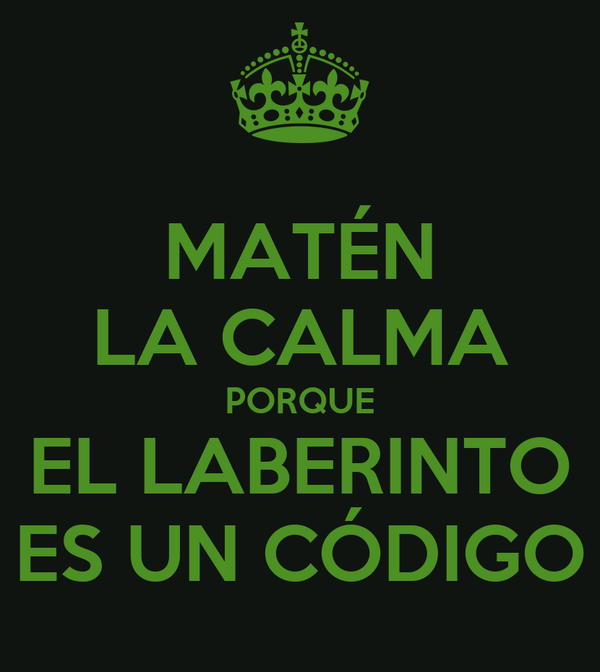 MATÉN LA CALMA PORQUE EL LABERINTO ES UN CÓDIGO